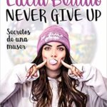 Never give up: Secretos de una muser