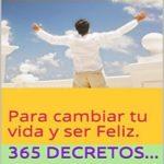 365 Decretos...: Para cambiar tu vida y ser Feliz. (Autoayuda nº 2)