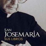 San Josemaría. Sus libros (Libros de Josemaría Escrivá de Balaguer)