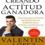 Creando la actitud ganadora: Una guía para convertir los obstáculos en peldaños hacia el éxito y los errores en oportunidad