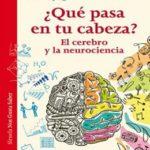 ¿Qué pasa en tu cabeza? El cerebro y la neurociencia