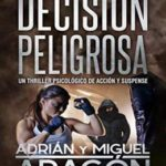 Decisión Peligrosa: Un thriller psicológico de acción y suspense