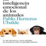 La inteligencia emocional de los animales: Lo que mis perros y otros animales me enseñaron sobre la psicología humana