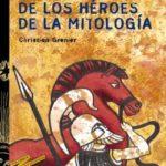 Cuentos y leyendas de los héroes de la mitología (Literatura Juvenil – Cuentos Y Leyendas)