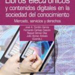 Libros electrónicos y contenidos digitales en la sociedad del conocimiento: Mercado, servicios y derechos