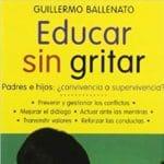 Educar sin gritar: padres e hijos: ¿convivencia o supervivencia?