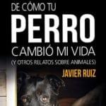 De cómo tu perro cambió mi vida (y otros relatos sobre animales)