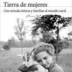 Tierra de mujeres: Una mirada íntima y familiar al mundo rural