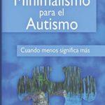 Minimalismo sobre el autismo: Cuando menos significa más