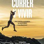 Correr y vivir: Encuentra la fuerza, el equilibrio y la felicidad