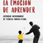 La emoción de aprender: Historias inspiradoras de escuela, familia y vida