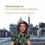 Si vas a Roma, llama a Paloma: Historias para recordar a Paloma Gómez Borrero