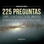 225 preguntas sobre la naturaleza del universo que siempre quiso saber, pero nunca se atrevió a plantear