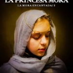 La Princesa Mora: Sangra por tu rey, ¡lucha por tu destino! (La Mora Encantada nº 2)