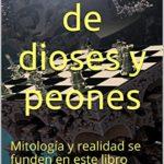 Juego de dioses y peones: Mitología y realidad se funden en este libro