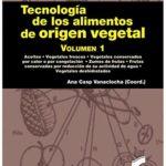 Tecnología de los alimentos de origen vegetal. Volumen I: 1