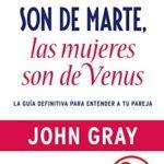 Los hombres son de Marte, las mujeres son de Venus: La guía definitiva para entender a tu pareja