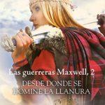 Desde donde se domine la llanura: Serie Las guerreras Maxwell 2