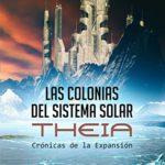 Las Colonias Del Sistema Solar. Theia: Crónicas de la Expansión nº 1