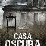 Casa Oscura: y otros relatos de terror